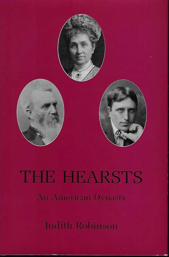THE HEARSTS: AN AMERICAN DYNASTY. Judith ROBINSON.
