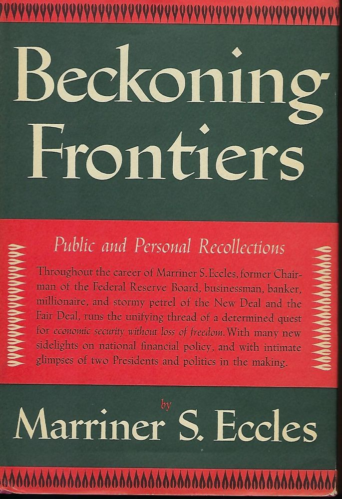 BECKONING FRONTIERS: PUBLIC AND PERSONAL RECOLLECTIONS. Marriner S. ECCLES.