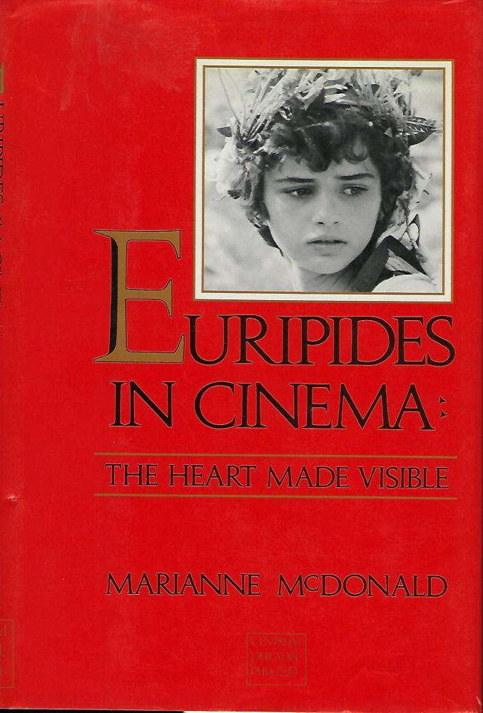 EURIPIDES IN CINEMA: THE HEART MADE VISIBLE. Marianne McDONALD.