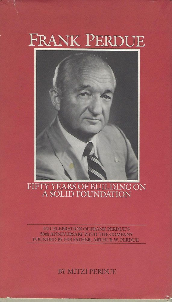 FRANK PERDUE: FIFTY YEARS OF BUILDING ON A SOLID FOUNDATION. Mitzi PERDUE.