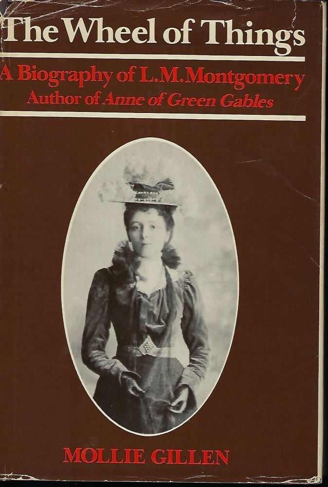 THE WHEEL OF TIME: A BIOGRAPHY OF L.M. MONTGOMERY, AUTHOR OF ANNE OF GREEN GABLES. Mollie GILLEN.