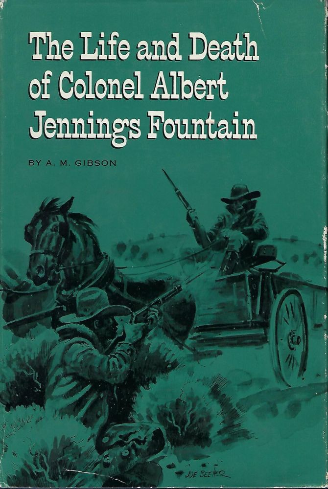 THE LIFE AND DEATH OF COLONEL ALBERT JENNINGS FOUNTAIN. A. M. GIBSON.