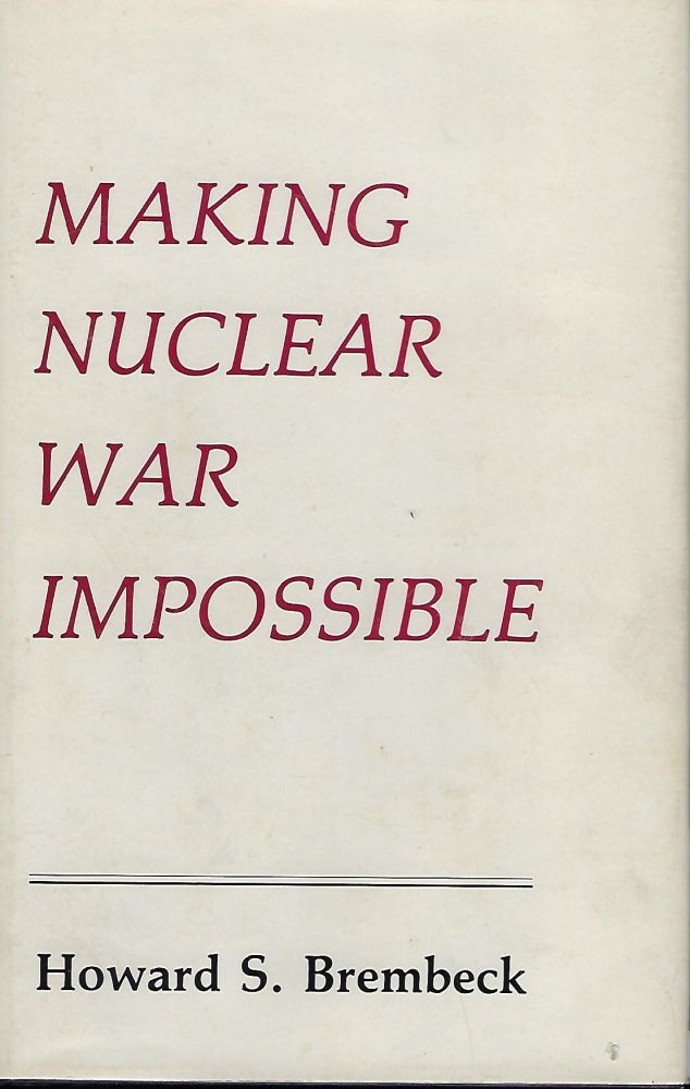 MAKING NUCLEAR WAR IMPOSSIBLE. Howard S. BREMBECK.