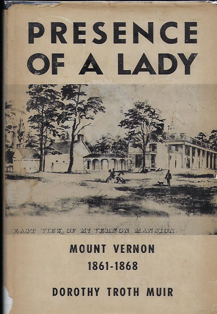PRESENCE OF A LADY: MOUNT VERNON 1861-1868. Dorothy Troth MUIR.
