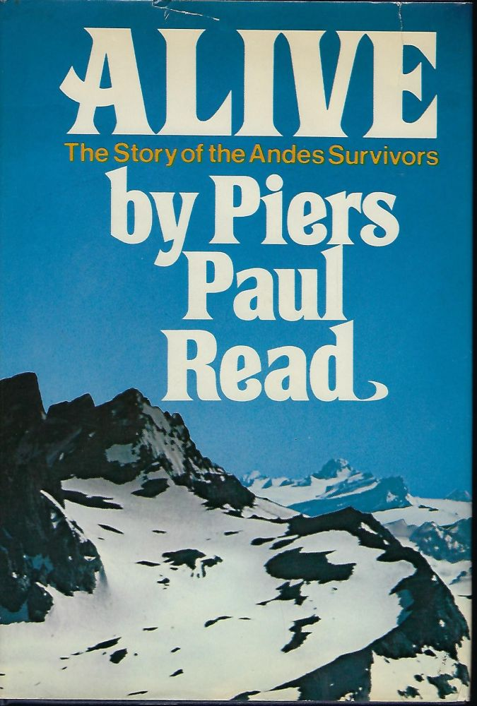 ALIVE: THE STORY OF THE ANDES SURVIVORS. Piers Paul READ.