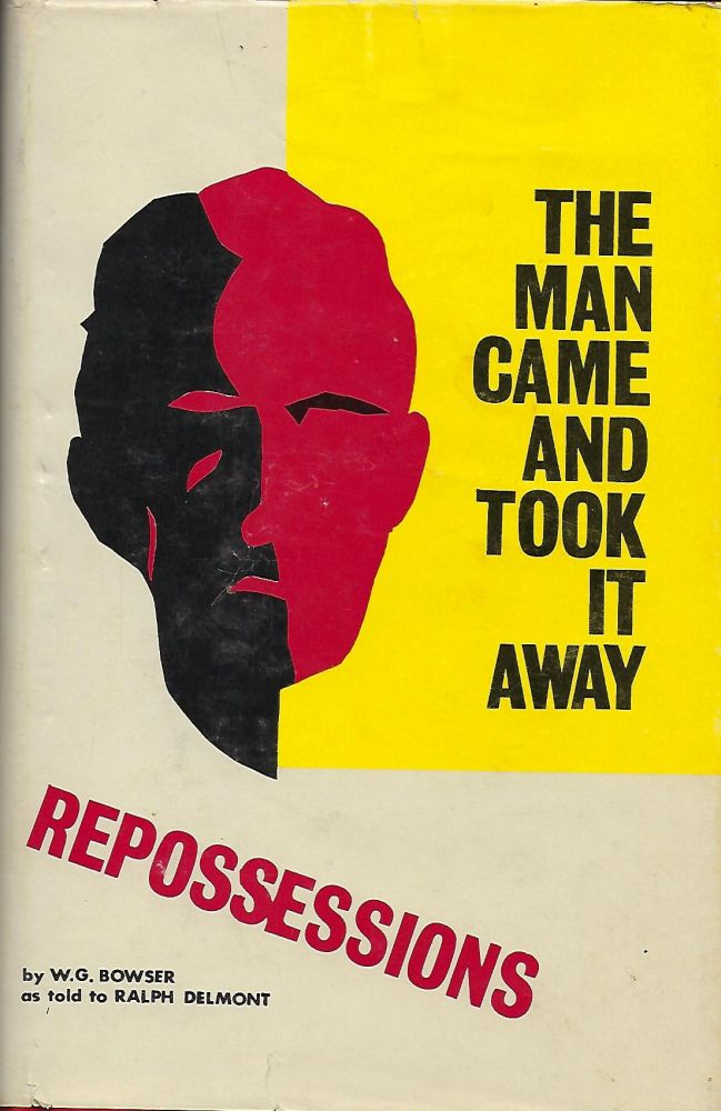 THE MAN CAME AND TOOK IT AWAY. William Bill BOWSER, As Told To Ralph DELMONT.