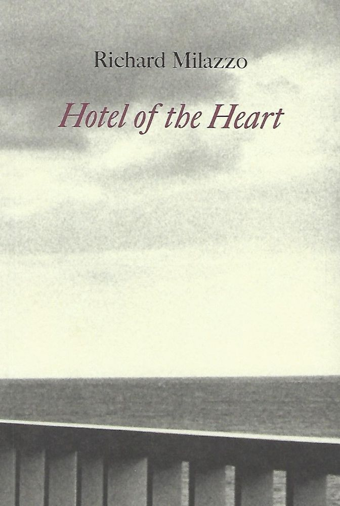 HOTEL OF THE HEART: POEMS 1997-2001. Richard MILAZZO.