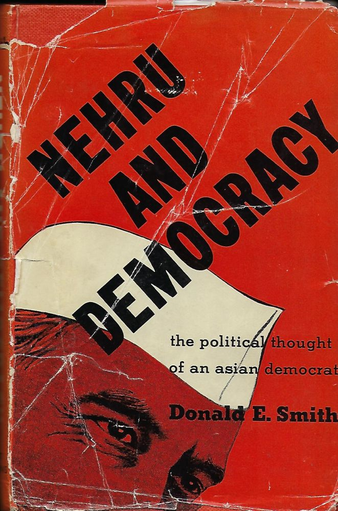 NEHRU AND DEMOCRACY: THE POLITICAL THOUGHT OF AN ASIAN DEMOCRAT. Donald E. SMITH.