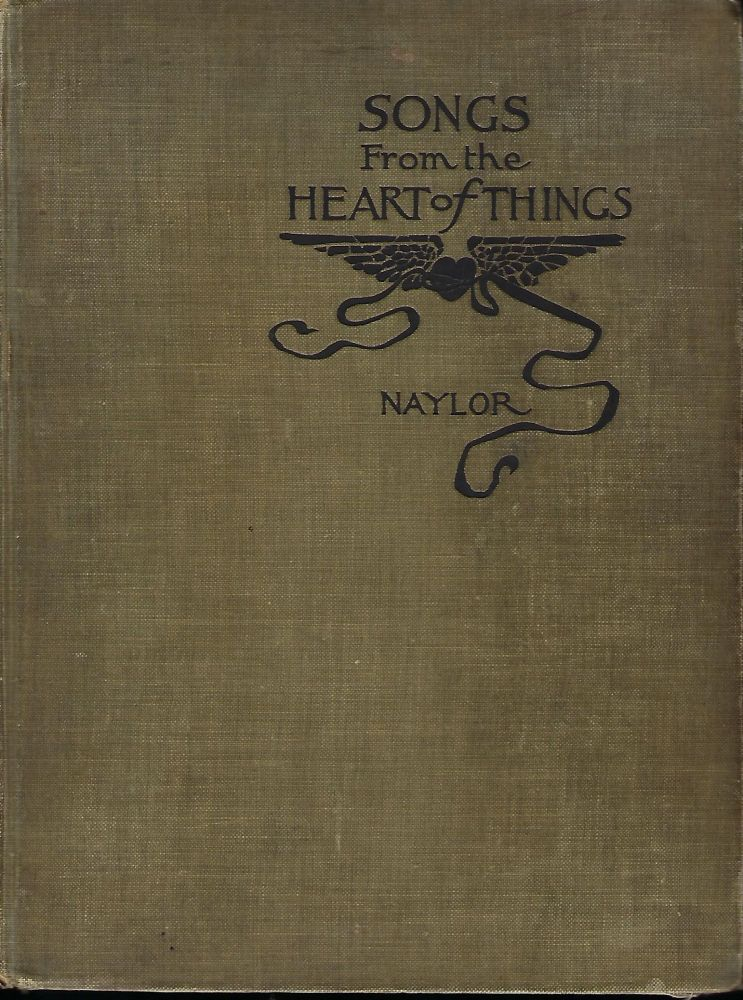 SONGS FROM THE HEART OF THINGS: A COMPLETE COLLECTION OF ALL THE BEST POEMS OF JAMES BALL NAYLOR, James Ball NAYLOR.