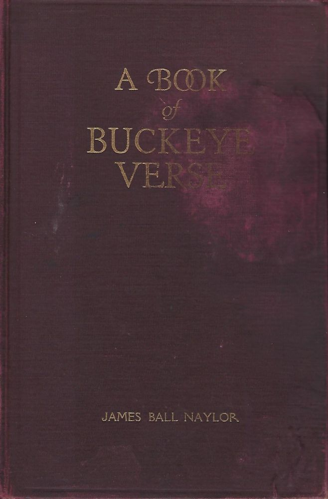 A BOOK OF BUCKEYE VERSE: BEING A COMPLETE COLLECTION OF THE AUTHOR'S POEMS AND VERSE READINGS. James Bell NAYLOR.