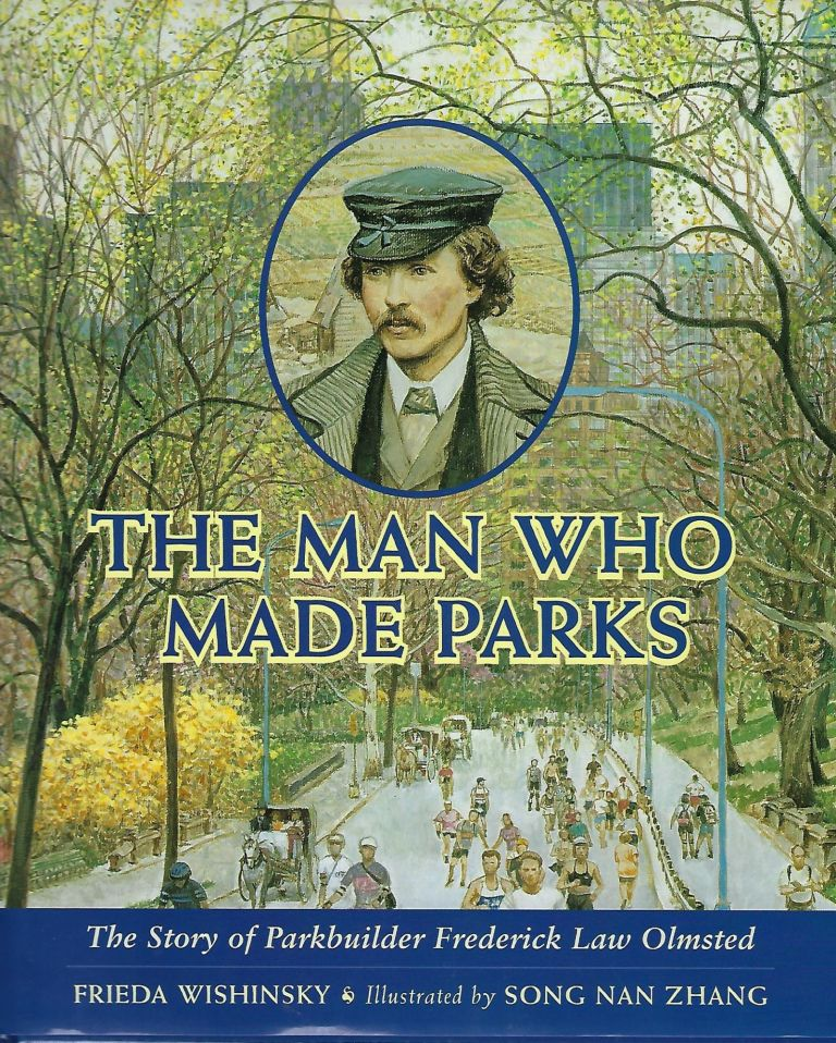 THE MAN WHO MADE PARKS: THE STORY OF PARKBUILDER FREDERICK LAW OLMSTED. Frieda WISHINSKY.
