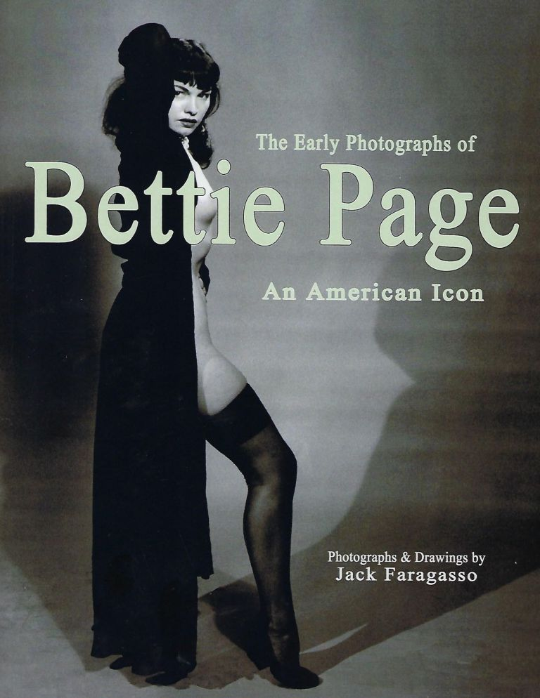 THE EARLY PHOTOGRAPHS OF BETTIE PAGE: AN AMERICAN ICON. Jack FARAGASSO.