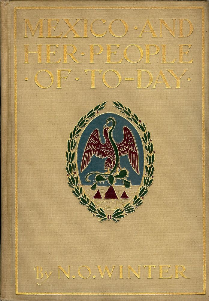 MEXICO AND HER PEOPLE TO-DAY. Nevin O. WINTER.