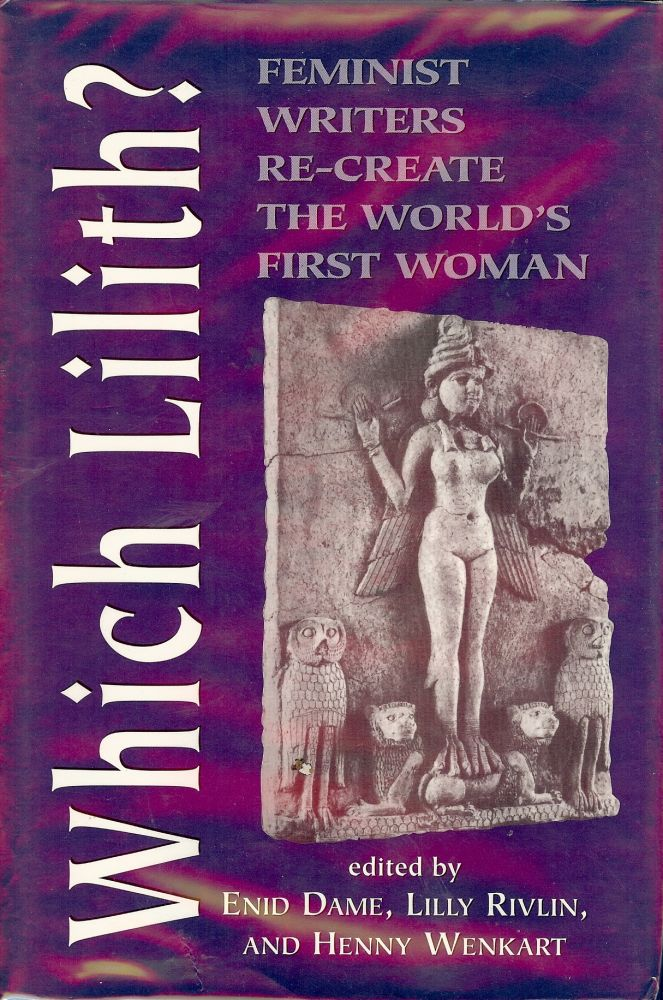 WHICH LILITH: FEMINIST WRITERS RE-CREATE THE WORLD'S FIRST WOMAN. Enid DAME.