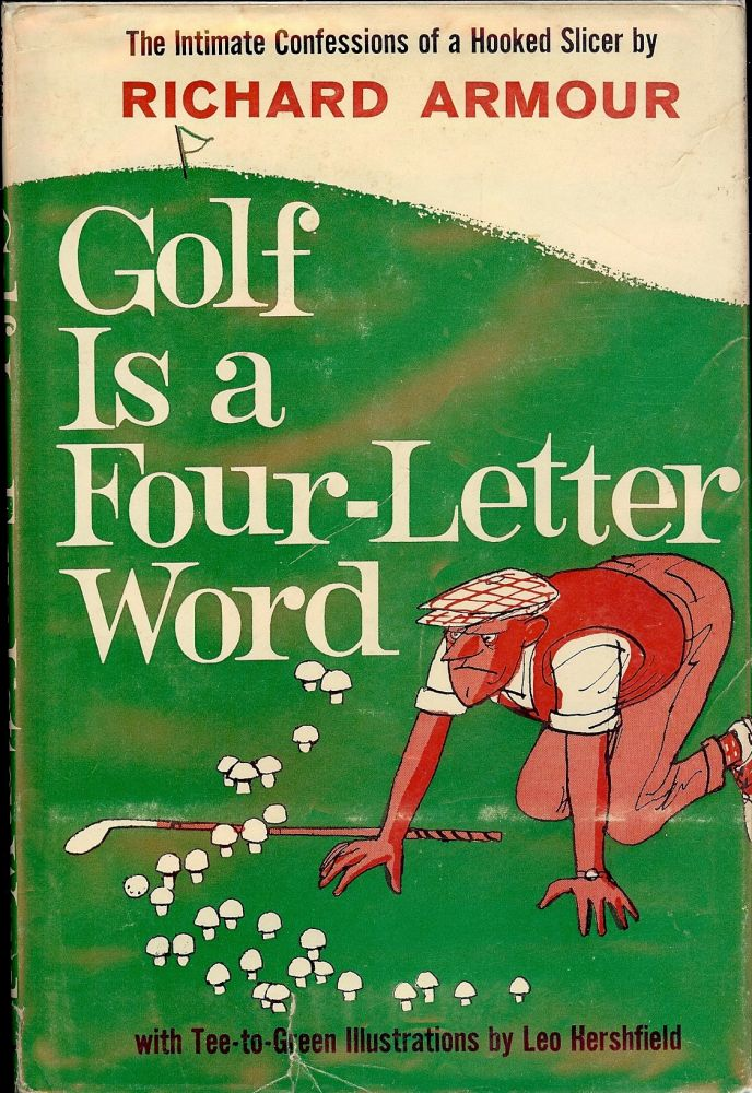 GOLF IS A FOUR-LETTER WORD. Richard ARMOUR.