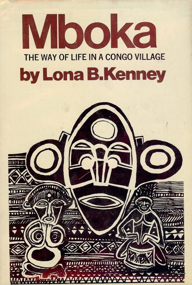 MBOKA: THE WAY OF LIFE IN A CONGO VILLAGE. Lona B. KENNEY.
