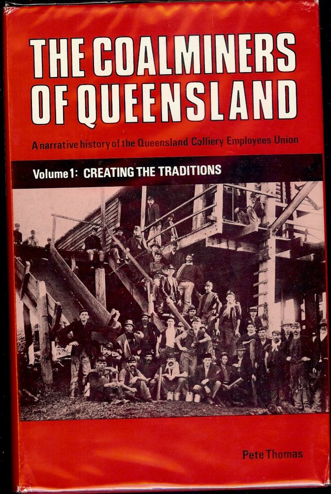 THE COALMINERS OF QUEENSLAND: VOLUME 1 CREATING THE TRADITIONS. Pete THOMAS.