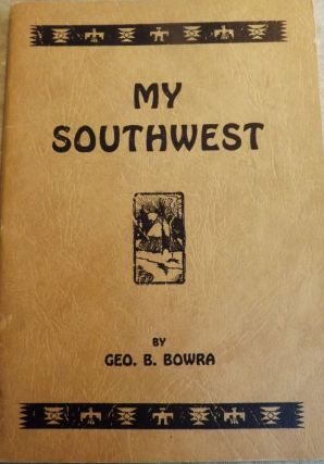 MY SOUTHWEST. George B. BOWRA