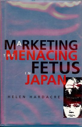 MARKETING THE MENACING FETUS IN JAPAN. Helen HARDACRE
