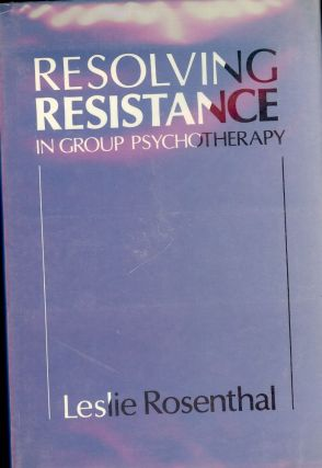 RESOLVING RESISTANCE IN GROUP PSYCHOTHERAPY. Leslie ROSENTHAL