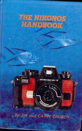 THE NIKONOS HANDBOOK: UNDERWATER PHOTOGRAPHY. Jim and Cathy CHURCH