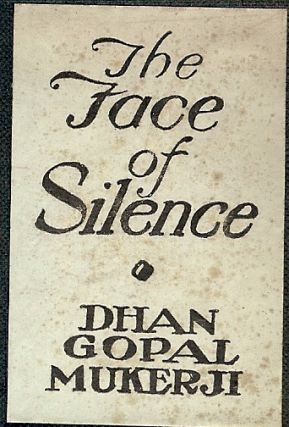 THE FACE OF SILENCE. Dhan Gopal MUKERJI