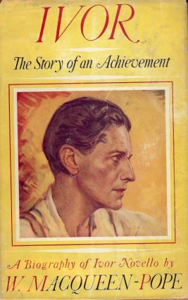 IVOR: THE STORY OF ACHIEVEMENT. W. MacQUEEN-POPE