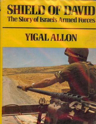 SHIELD OF DAVID: THE STORY OF ISRAEL'S ARMED FORCES. Yigal ALLON