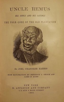UNCLE REMUS: HIS SONGS AND SAYINGS, THE FOLK-LORE OF OLD PLANTATION. Joel Chandler HARRIS