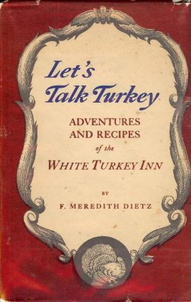 LET'S TALK TURKEY: ADVENTURES AND RECIPES OF THE WHITE TURKEY INN. F. Meredith DIETZ