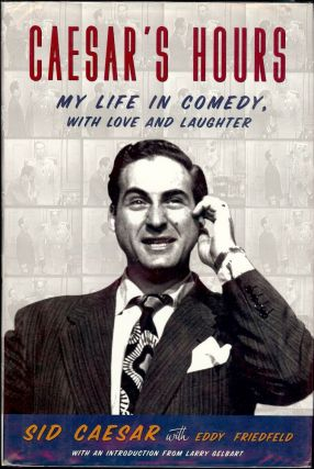 CAESAR'S HOURS: MY LIFE IN COMEDY, WITH LOVE AND LAUGHTER. Sid CAESAR