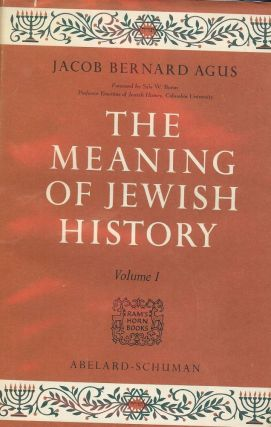 THE MEANING OF JEWISH HISTORY: TWO VOLUMES. Jacob Bernard AGUS