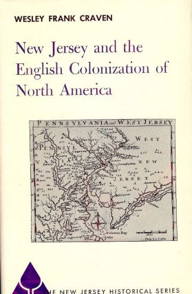 NEW JERSEY AND THE ENGLISH COLONIZATION OF NORTH AMERICA. Wesley Frank CRAVEN