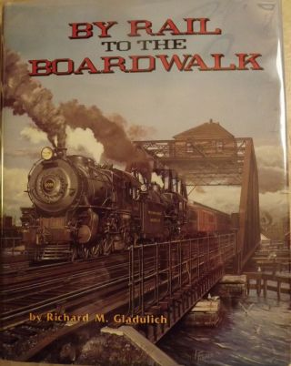 BY RAIL TO THE BOARDWALK. Richard M. GLADULICH