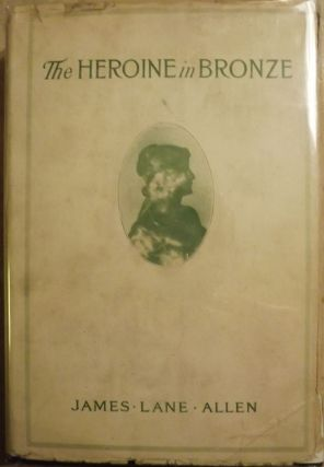THE HEROINE IN BRONZE. JAMES LANE ALLEN