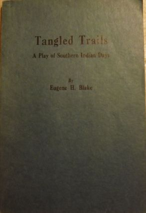 TANGLED TRAILS: A PLAY OF SOUTHERN INDIAN DAYS. Eugene H. BLAKE