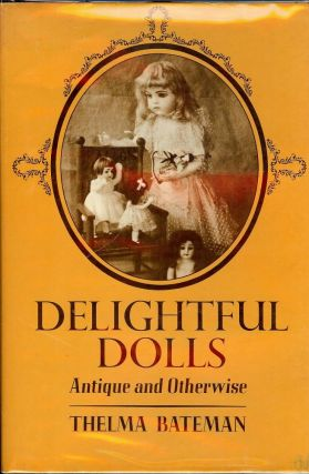 DELIGHTFUL DOLLS ANTIQUE AND OTHERWISE. Thelma BATEMAN