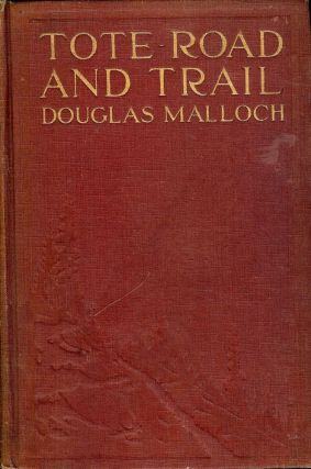 TOTE ROAD AND TRAIL: BALLADS OF THE LUMBERJACK. Douglas MALLOCH