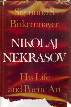 NIKOLAJ NEKRASOV: HIS LIFE AND POETIC ART. Sigmund S. BIRKENMAYER