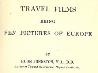 TRAVEL FILMS BEING PEN PICTURES OF EUROPE. Hugh JOHNSTON