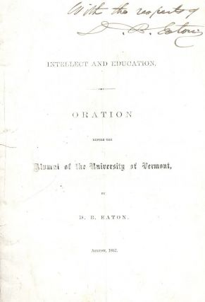 INTELLECT AND EDUCATION: ORATION BEFORE ALUMNI UNIVERSITY VERMONT 1867. D. B. EATON