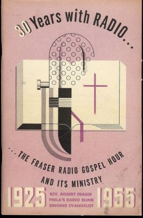 30 YEARS WITH RADIO... THE FRASER RADIO GOSPEL HOUR AND IT'S MINISTRY. Rev. Robert FRASER