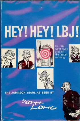 HEY! HEY! LBJ!: OR... HE WENT AWAY AND LEFT THE FAUCET RUNNING. Scott LONG.
