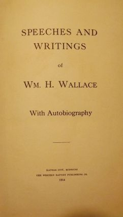 SPEECHES AND WRITINGS OF WM. H. WALLACE WITH AUTOBIOGRAPHY