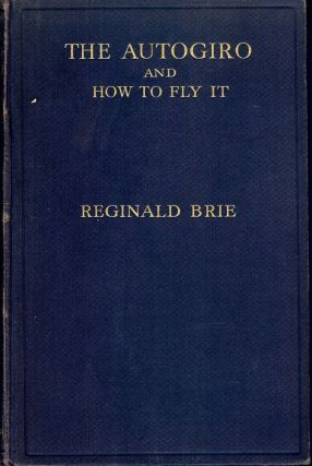 THE AUTOGIRO AND HOW TO FLY IT. Reginald BRIE