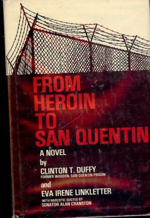 FROM HEROIN TO SAN QUENTIN. Clinton T. DUFFY
