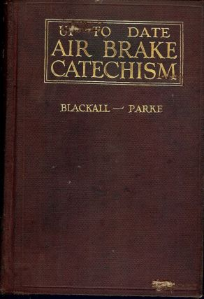 UP-TO-DATE AIR BRAKE CATECHISM. Robert H. BLACKALL