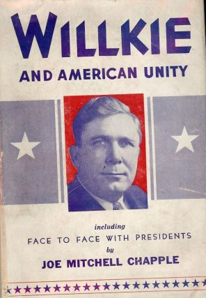 WILLKIE AND AMERICAN UNITY. Joe Mitchell CHAPPLE
