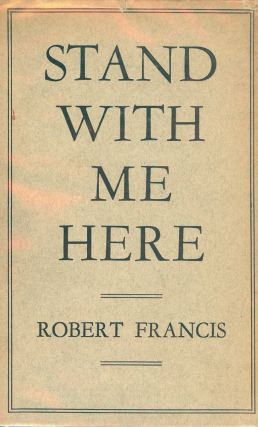 STAND WITH ME HERE. ROBERT FRANCIS.