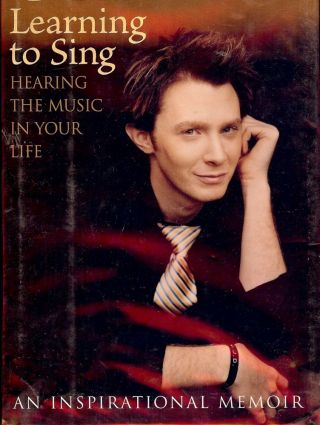 LEARNING TO SING: HEARING THE MUSIC IN YOUR LIFE. Clay AIKEN